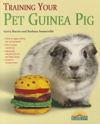 Training Your Guinea Pig By Bucsis, Gerry/ Somerville, Barbara